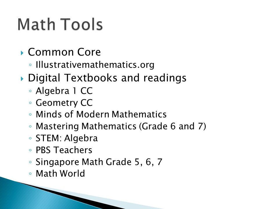  Common Core ◦ Illustrativemathematics.org  Digital Textbooks and readings ◦ Algebra 1 CC ◦ Geometry CC ◦ Minds of Modern Mathematics ◦ Mastering Ma