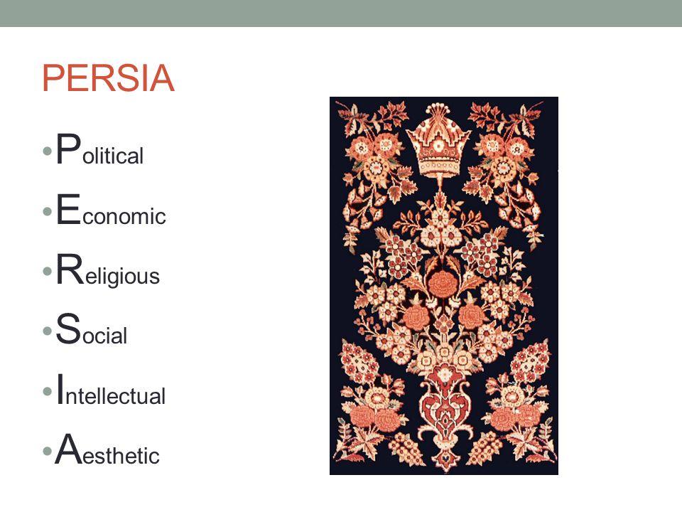PERSIA P olitical E conomic R eligious S ocial I ntellectual A esthetic