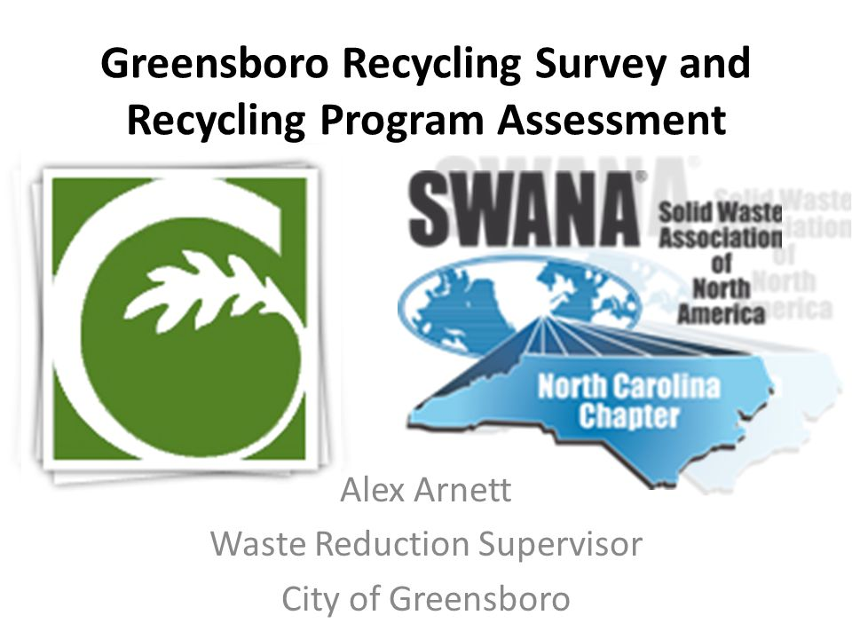 Greensboro Recycling Survey and Recycling Program Assessment Alex Arnett Waste Reduction Supervisor City of Greensboro