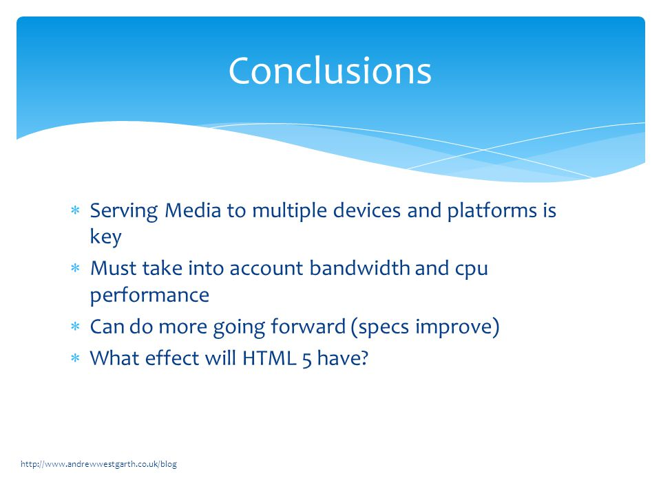  Serving Media to multiple devices and platforms is key  Must take into account bandwidth and cpu performance  Can do more going forward (specs imp