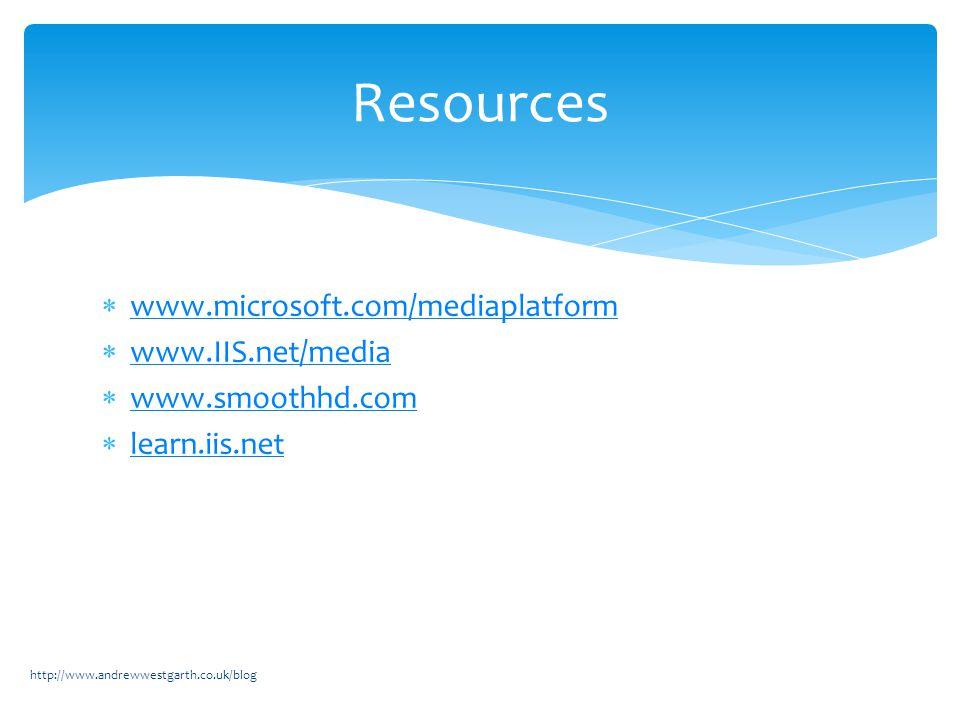  www.microsoft.com/mediaplatform www.microsoft.com/mediaplatform  www.IIS.net/media www.IIS.net/media  www.smoothhd.com www.smoothhd.com  learn.iis.net learn.iis.net http://www.andrewwestgarth.co.uk/blog Resources