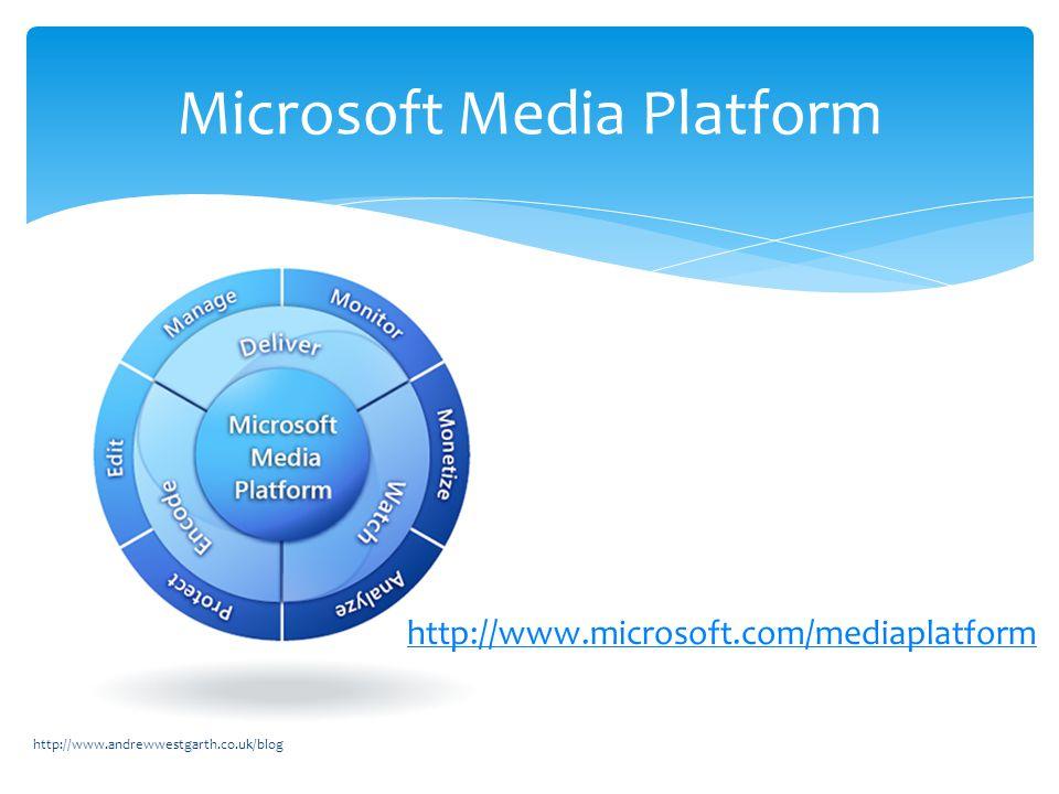 http://www.microsoft.com/mediaplatform http://www.andrewwestgarth.co.uk/blog Microsoft Media Platform