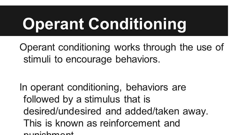 Operant Conditioning Operant conditioning works through the use of stimuli to encourage behaviors.