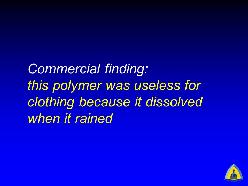 Commercial finding: this polymer was useless for clothing because it dissolved when it rained