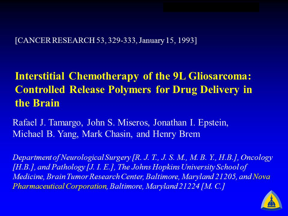 [CANCER RESEARCH 53, 329-333, January 15, 1993] Interstitial Chemotherapy of the 9L Gliosarcoma: Controlled Release Polymers for Drug Delivery in the Brain Rafael J.