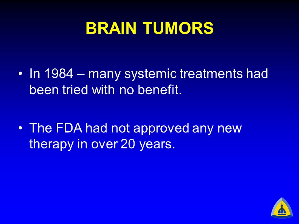 BRAIN TUMORS In 1984 – many systemic treatments had been tried with no benefit.