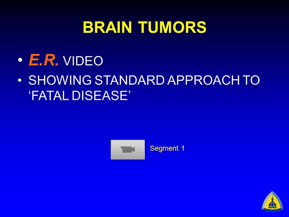 BRAIN TUMORS E.R. VIDEO SHOWING STANDARD APPROACH TO 'FATAL DISEASE' Segment 1