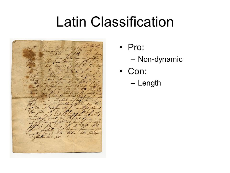 Latin Classification Pro: –Non-dynamic Con: –Length