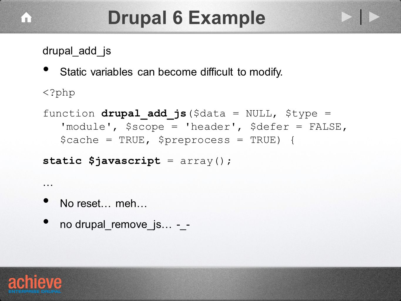 Drupal 6 Example drupal_add_js Static variables can become difficult to modify.
