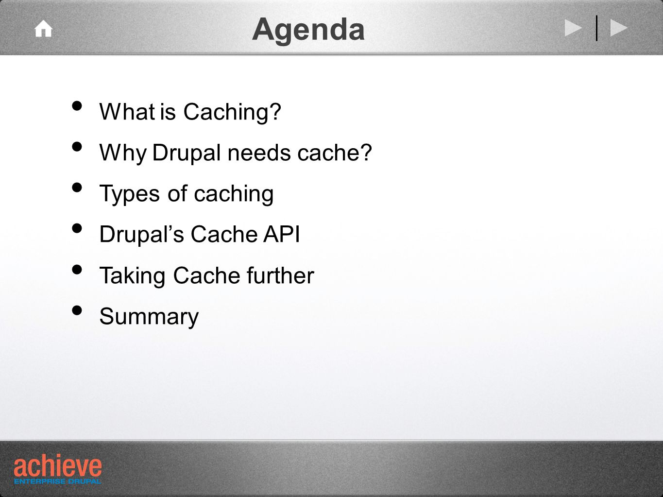 Agenda What is Caching. Why Drupal needs cache.