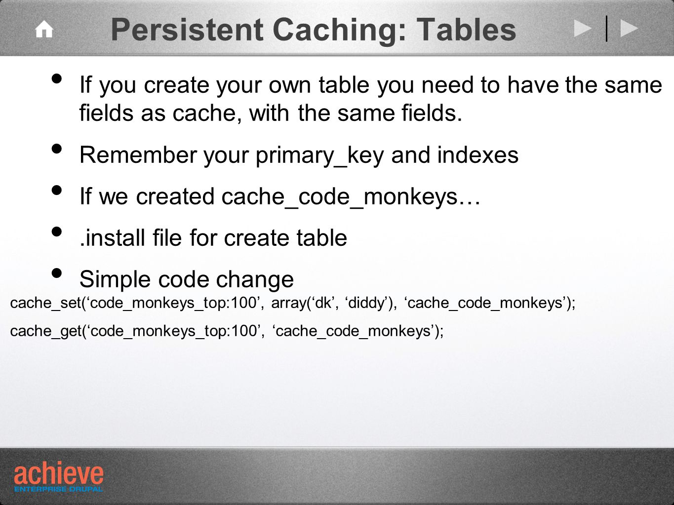 Persistent Caching: Tables If you create your own table you need to have the same fields as cache, with the same fields.