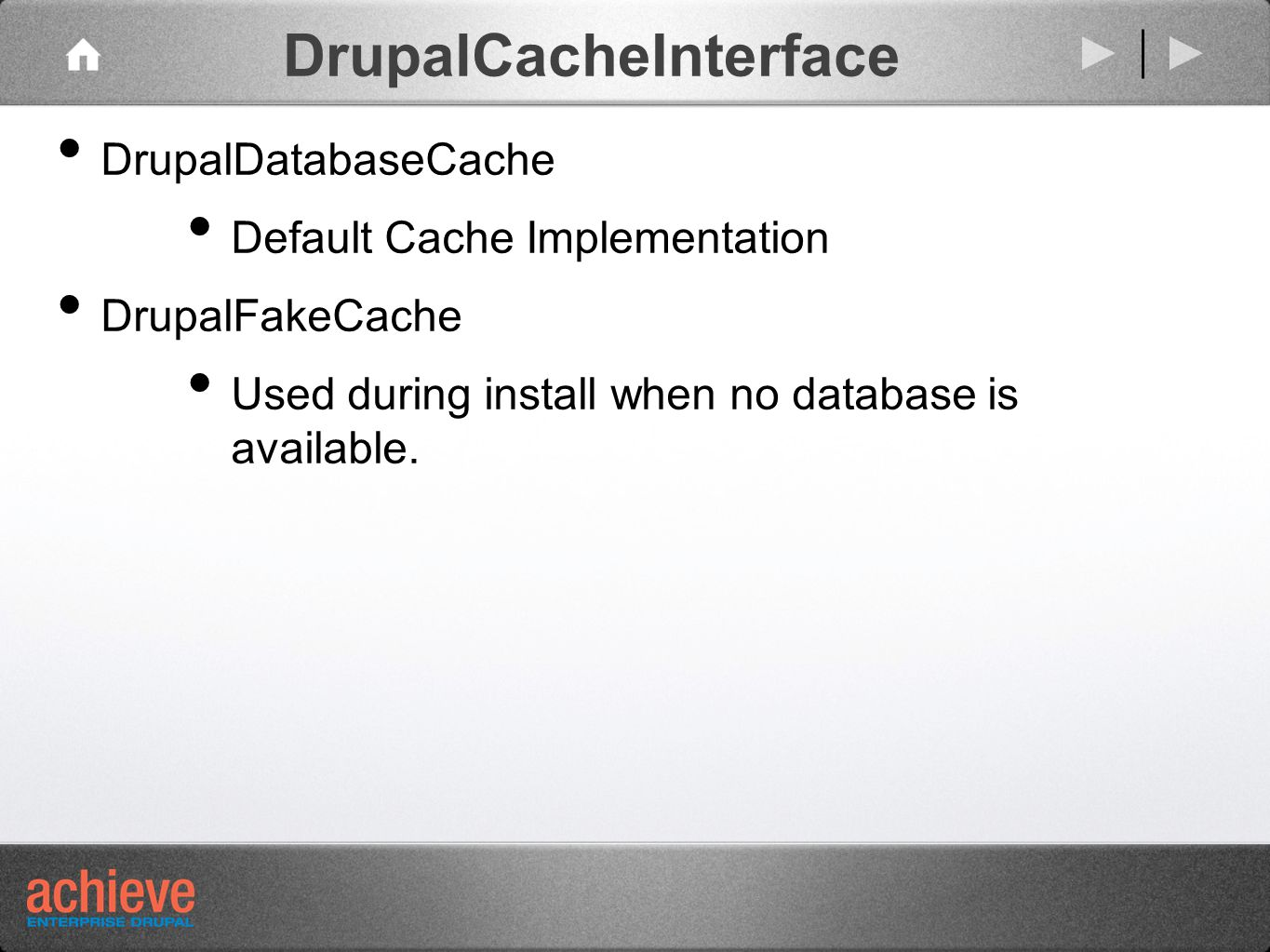 DrupalCacheInterface DrupalDatabaseCache Default Cache Implementation DrupalFakeCache Used during install when no database is available.
