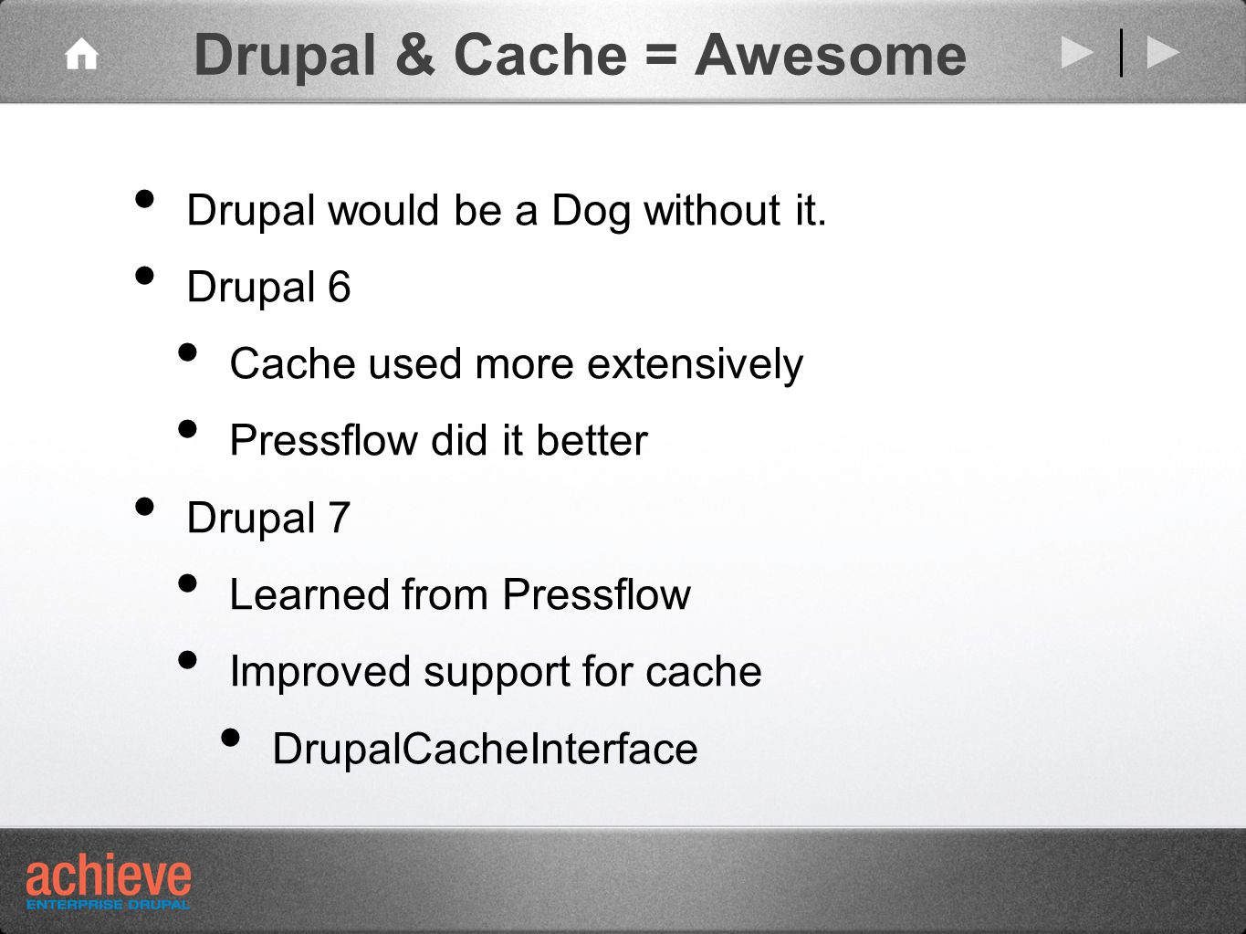 Drupal & Cache = Awesome Drupal would be a Dog without it.