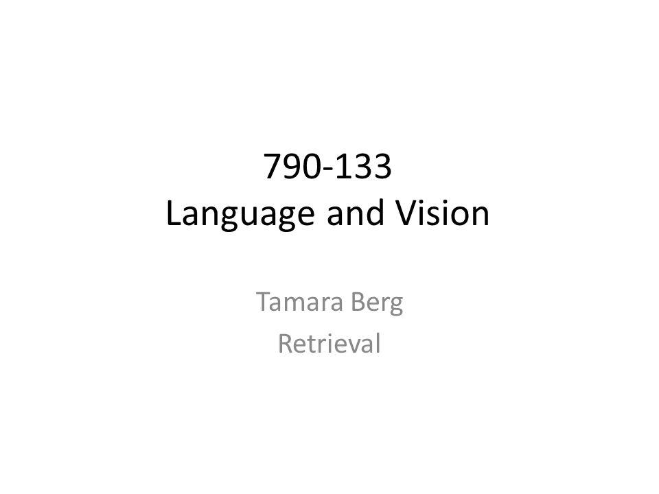Tamara Berg Retrieval 790-133 Language and Vision