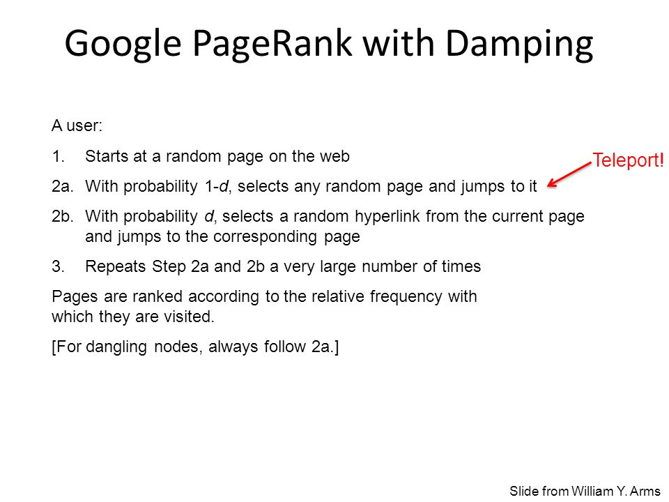 Google PageRank with Damping A user: 1. Starts at a random page on the web 2a.
