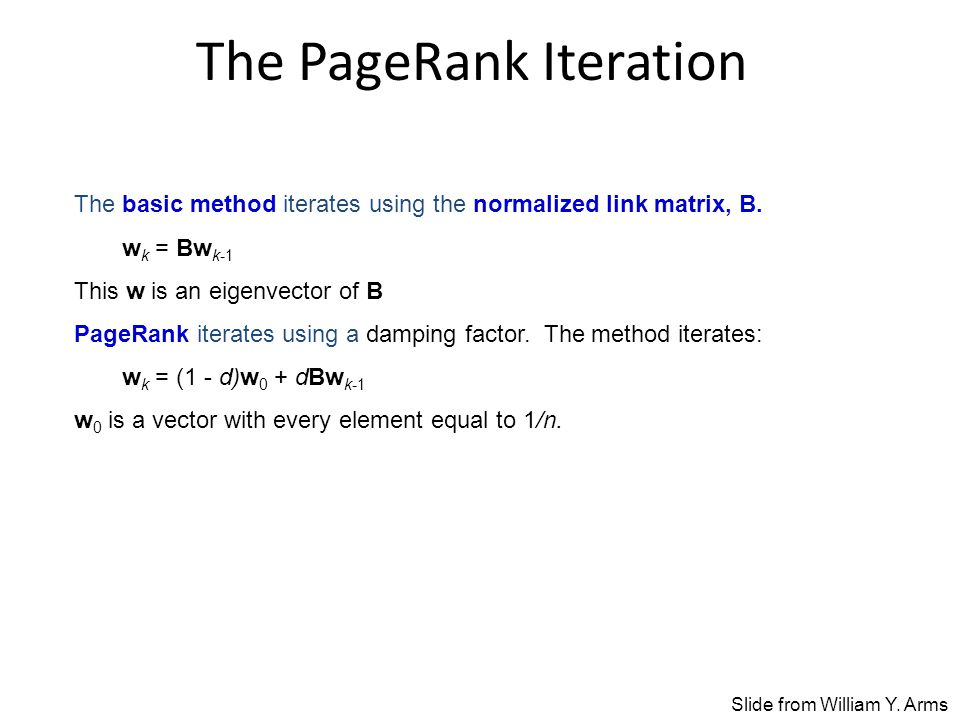 The PageRank Iteration The basic method iterates using the normalized link matrix, B.