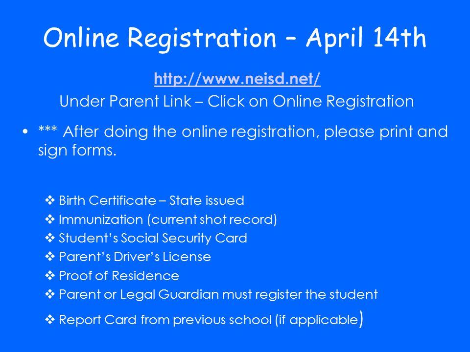 Online Registration – April 14th http://www.neisd.net/ Under Parent Link – Click on Online Registration *** After doing the online registration, pleas