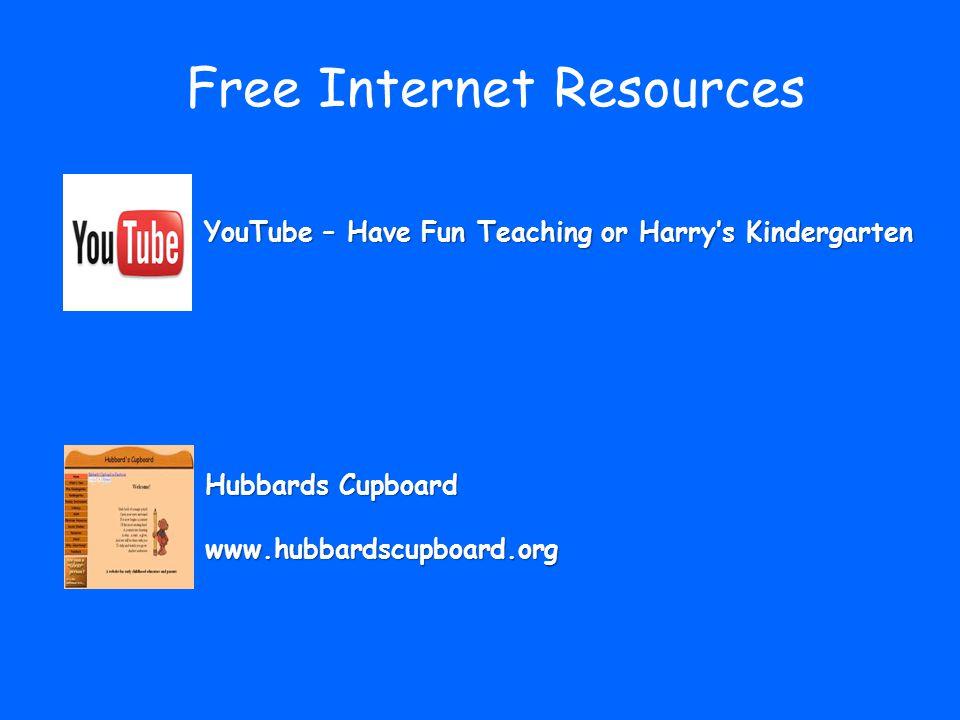 Free Internet Resources YouTube – Have Fun Teaching or Harry's Kindergarten Hubbards Cupboard www.hubbardscupboard.org