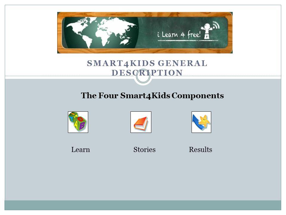 SMART4KIDS GENERAL DESCRIPTION LearnStoriesResults The Four Smart4Kids Components