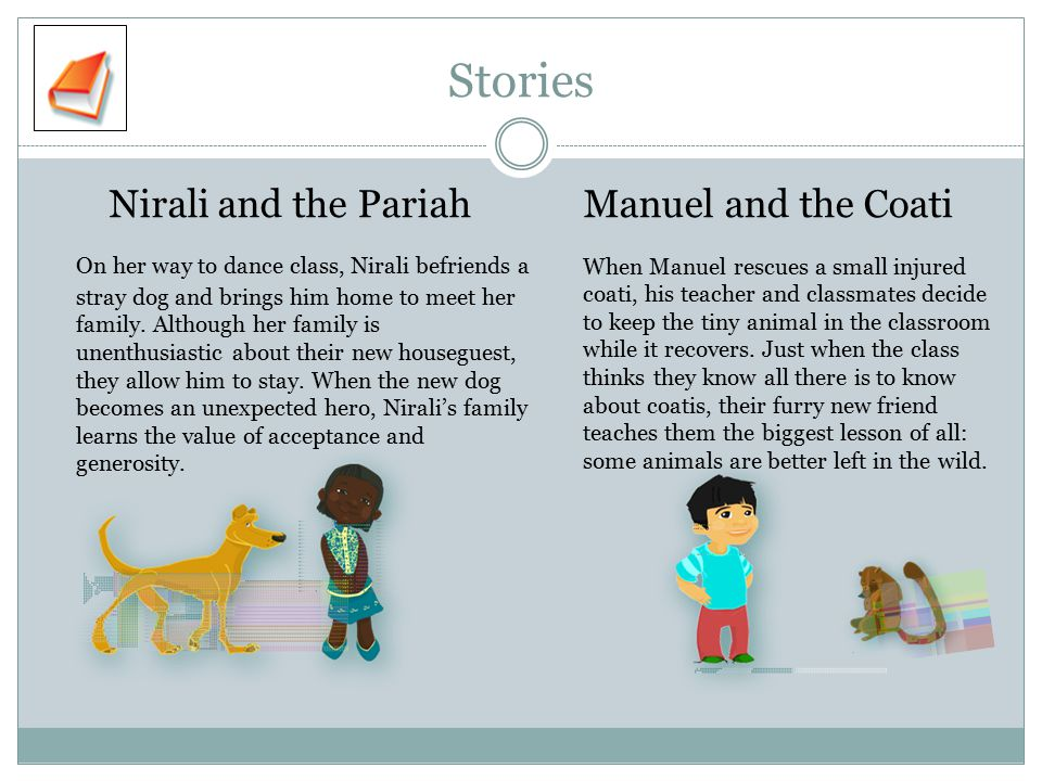 Stories Nirali and the Pariah On her way to dance class, Nirali befriends a stray dog and brings him home to meet her family.