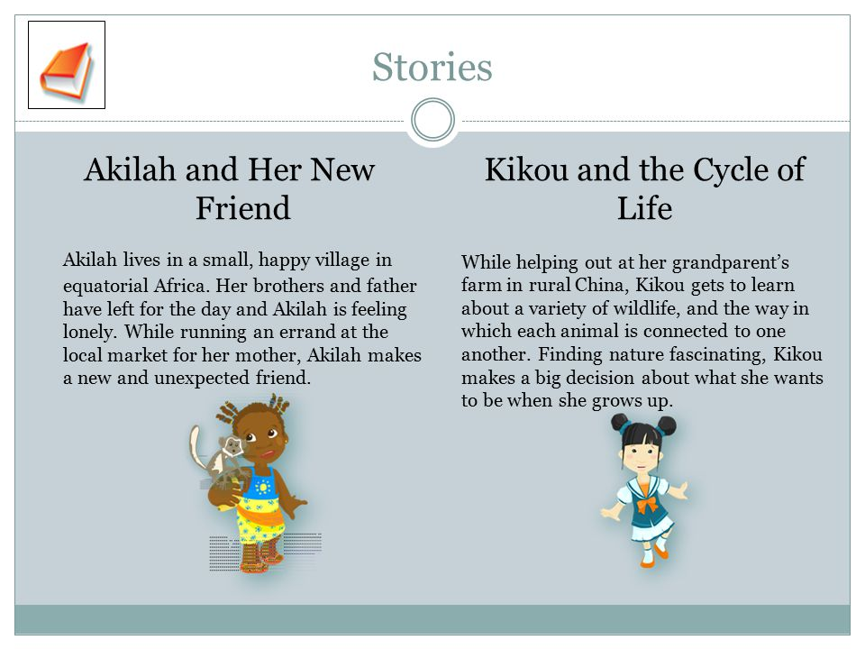 Stories Akilah and Her New Friend Akilah lives in a small, happy village in equatorial Africa.