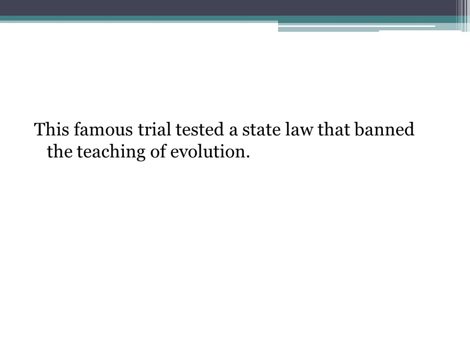 This famous trial tested a state law that banned the teaching of evolution.