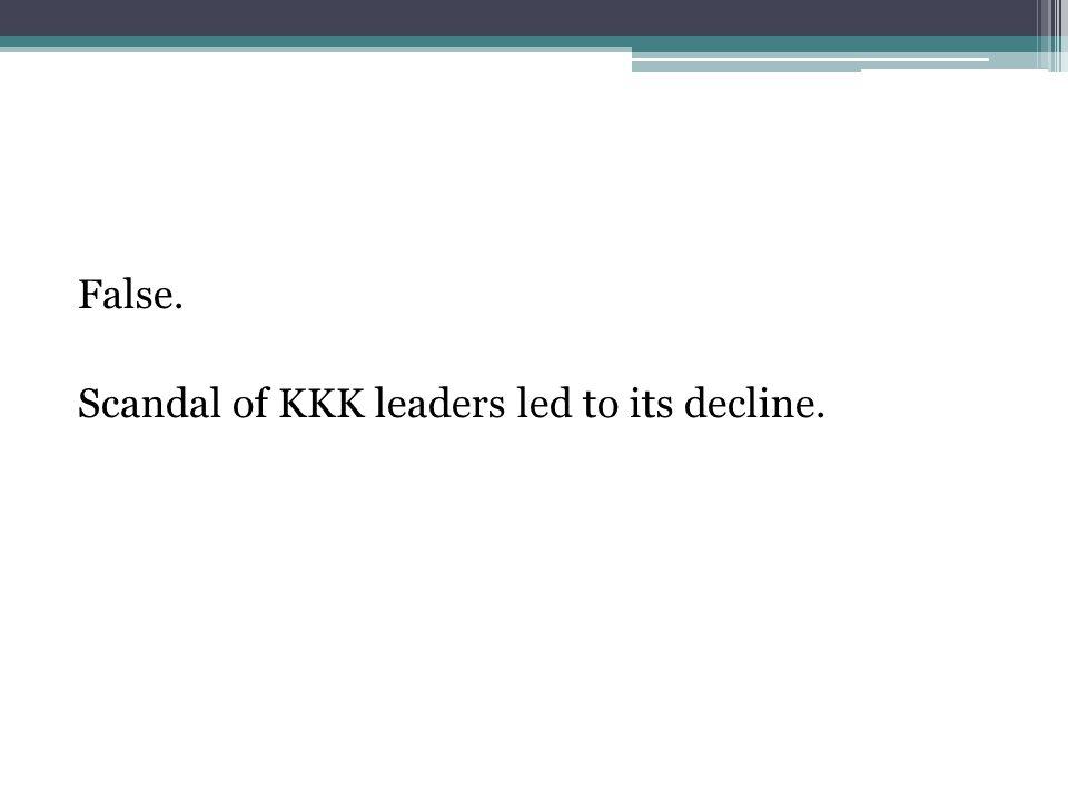 False. Scandal of KKK leaders led to its decline.