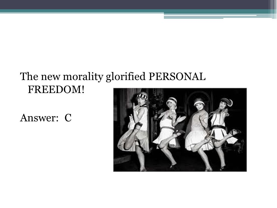 The new morality glorified PERSONAL FREEDOM! Answer: C