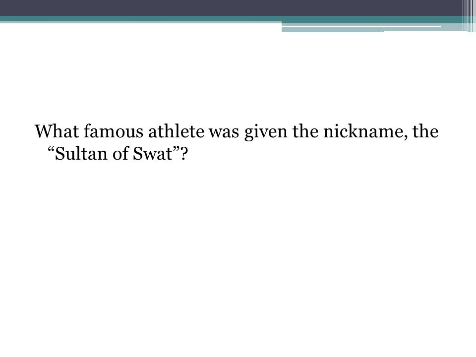 "What famous athlete was given the nickname, the ""Sultan of Swat""?"