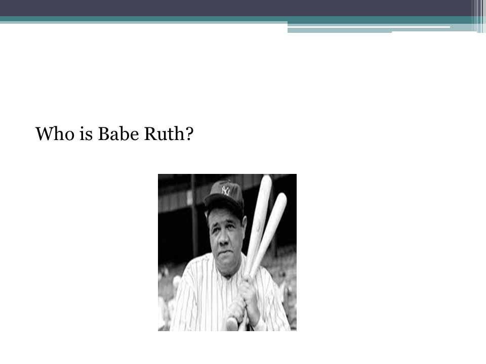 Who is Babe Ruth?