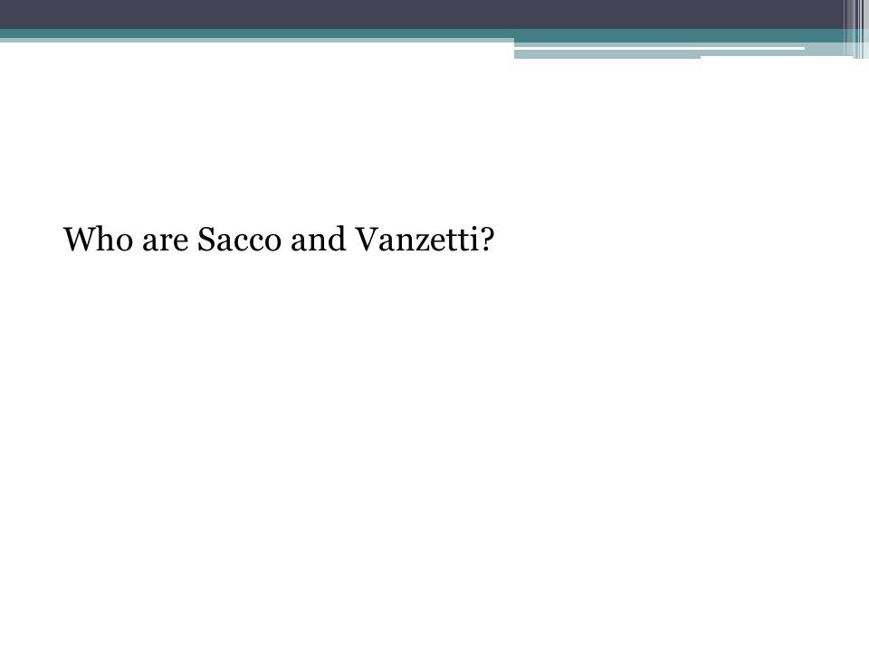 Who are Sacco and Vanzetti