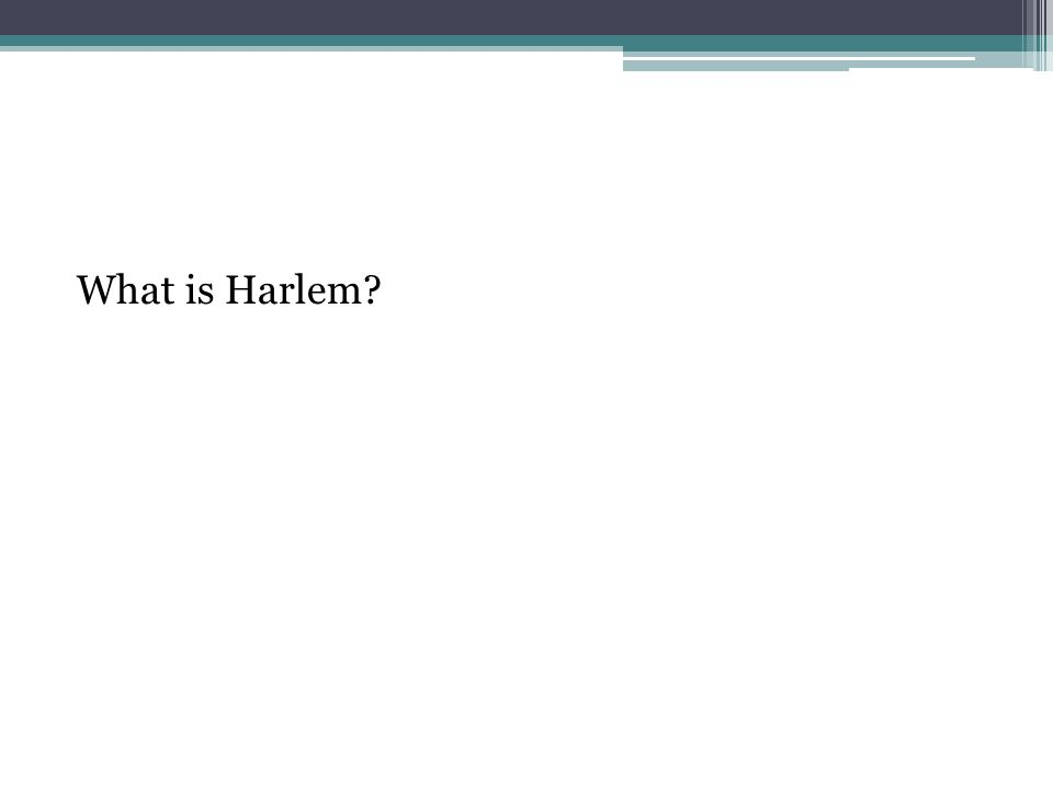 What is Harlem?