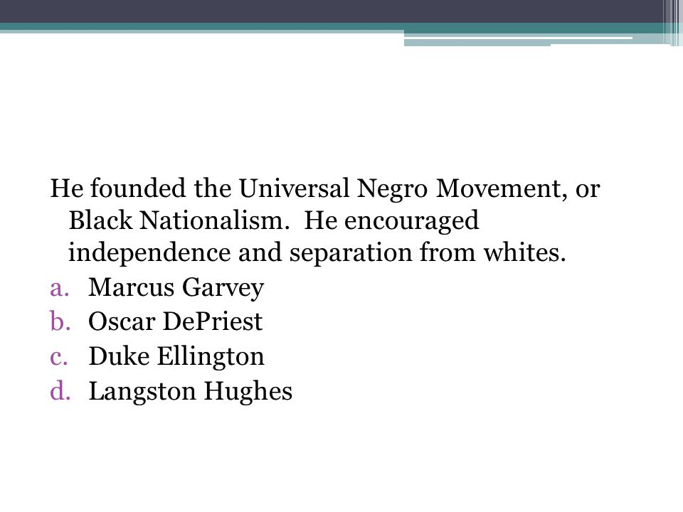 He founded the Universal Negro Movement, or Black Nationalism.