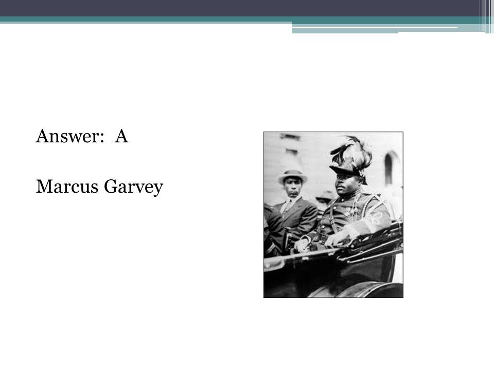 Answer: A Marcus Garvey