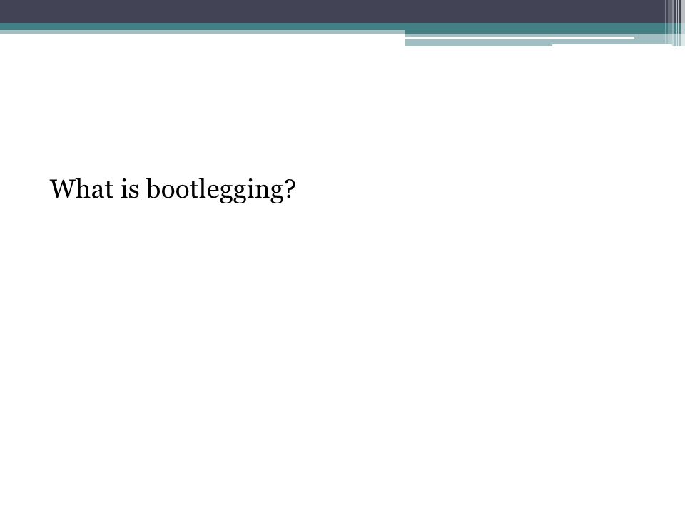 What is bootlegging