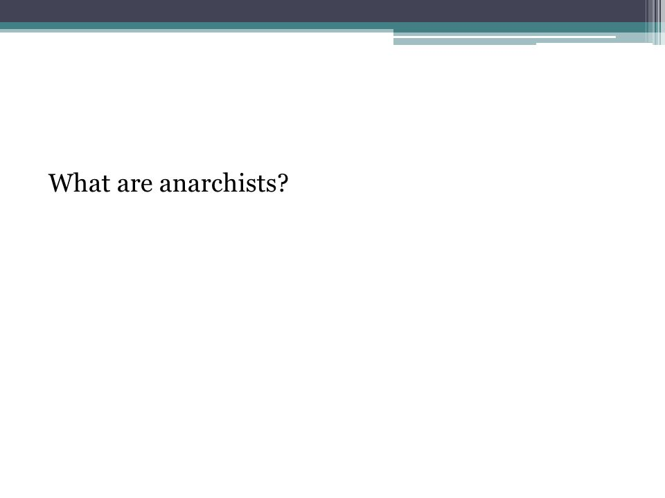 What are anarchists?