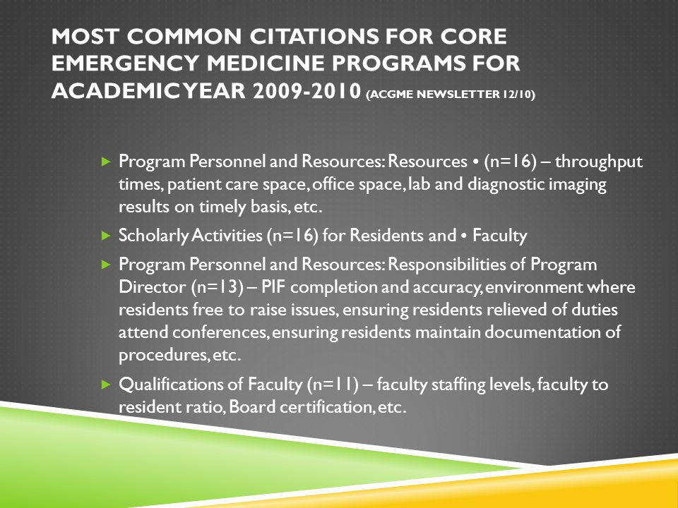 MOST RECENT CITATIONS INFORMATION GATHERED FROM SURVEY MONKEY FEBRUARY 2011  Attendance for conference – 70%  Core Faculty time violation  Core faculty w/ no scholarly work in the last 5 years  Faculty should demonstrate active involvement and dedication to education  Duty Hour violations  PLA's do not include reference to Policies and Procedures  Procedure exposure  Transfer/ Withdrawn Residents