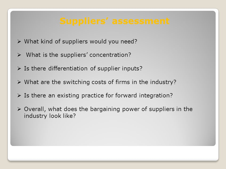 Suppliers' assessment  What kind of suppliers would you need.