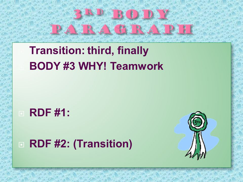  Transition: third, finally  BODY #3 WHY.