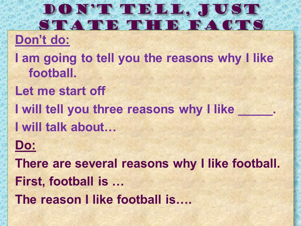 Don't do: I am going to tell you the reasons why I like football.