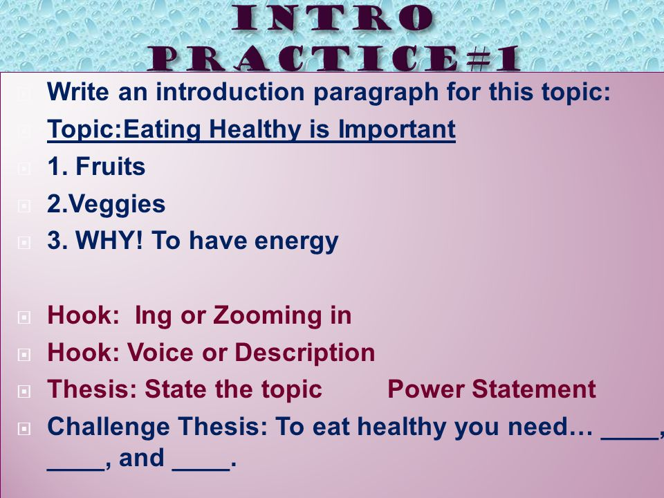  Write an introduction paragraph for this topic:  Topic:Eating Healthy is Important  1.