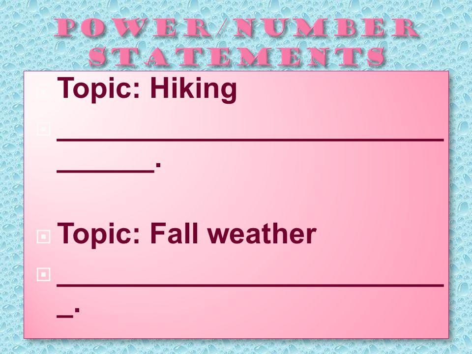  Topic: Hiking  ________________________ ______.  Topic: Fall weather  ________________________ _.  Topic: Hiking  ________________________ ____
