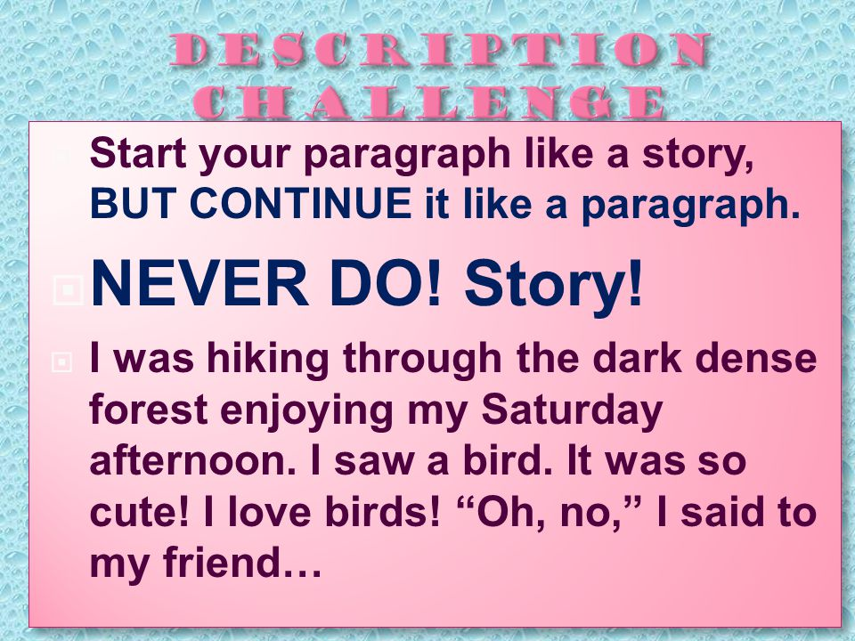  Start your paragraph like a story, BUT CONTINUE it like a paragraph.