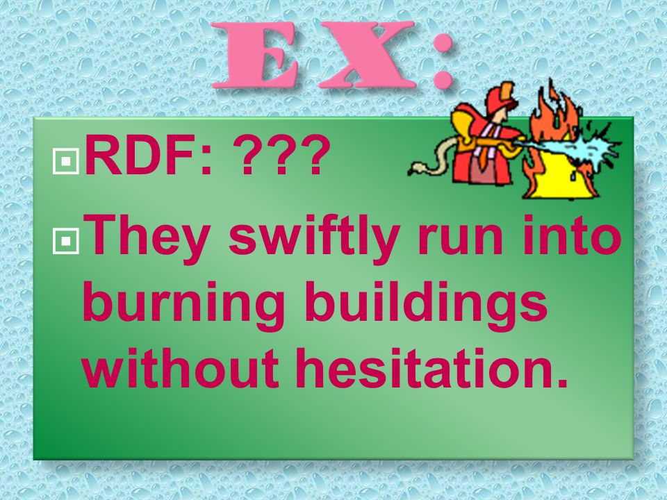  RDF: ???  They swiftly run into burning buildings without hesitation.
