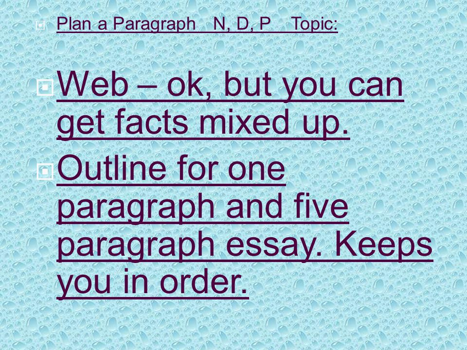  Plan a Paragraph N, D, P Topic:  Web – ok, but you can get facts mixed up.