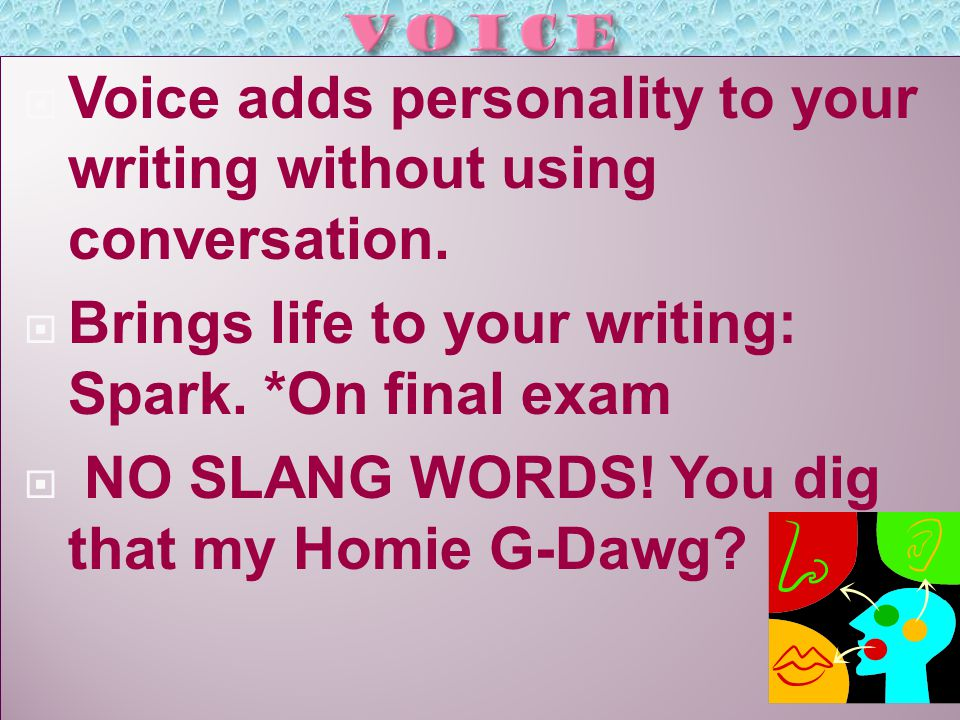  Voice adds personality to your writing without using conversation.