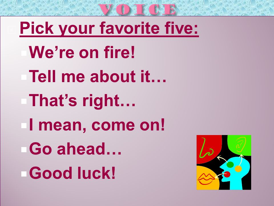  Pick your favorite five:  We're on fire. Tell me about it…  That's right…  I mean, come on.