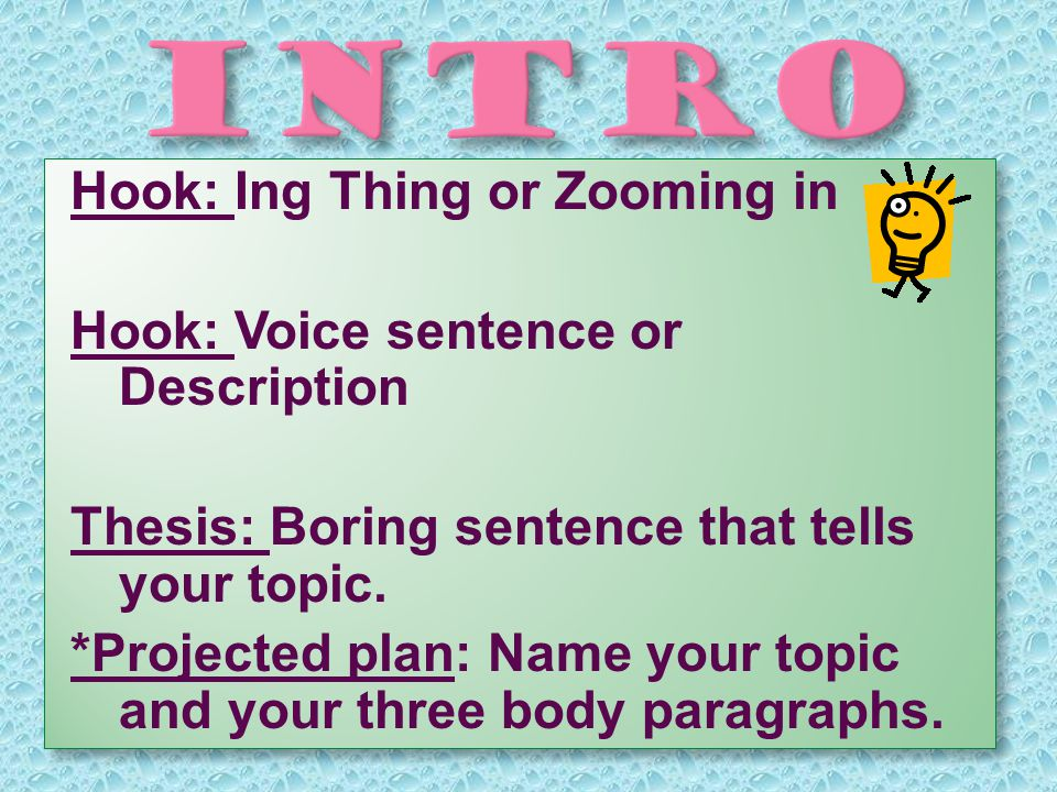 Hook: Ing Thing or Zooming in Hook: Voice sentence or Description Thesis: Boring sentence that tells your topic.