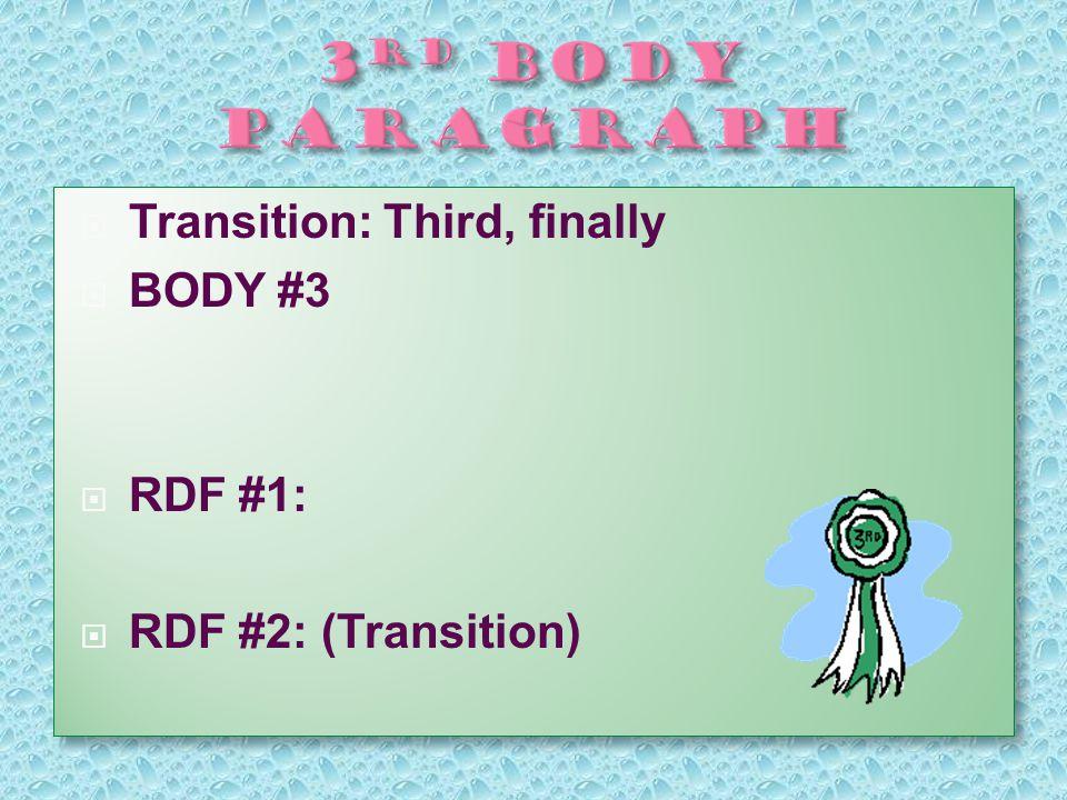  Transition: Third, finally  BODY #3  RDF #1:  RDF #2: (Transition)  Transition: Third, finally  BODY #3  RDF #1:  RDF #2: (Transition)