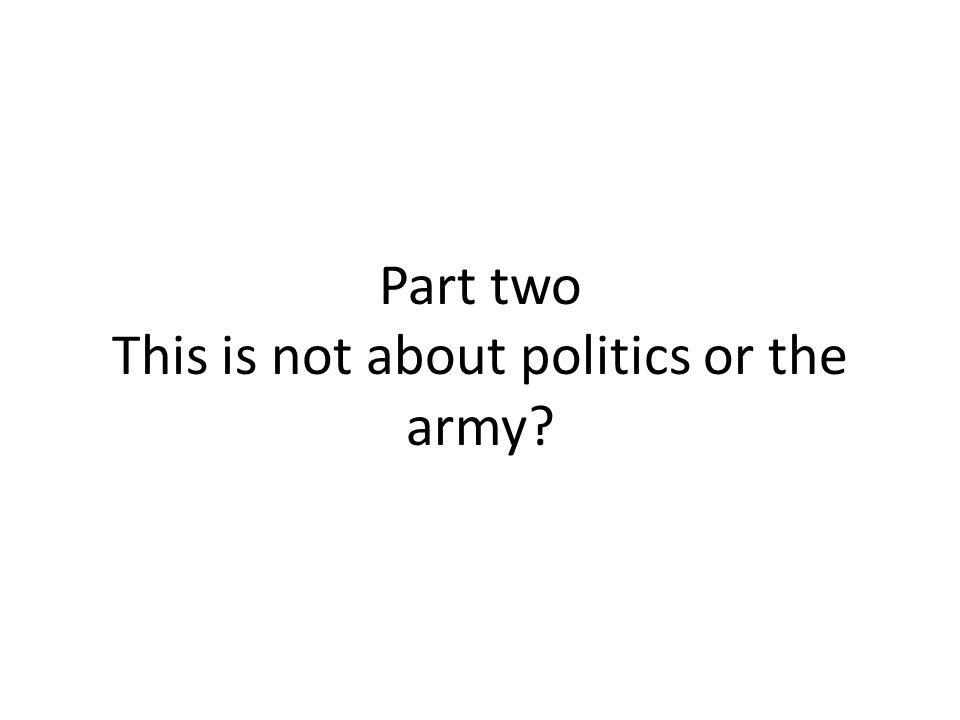 Part two This is not about politics or the army